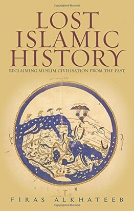 Lost Islamic History: Reclaiming Muslim Civilisation from the Past (ebook)