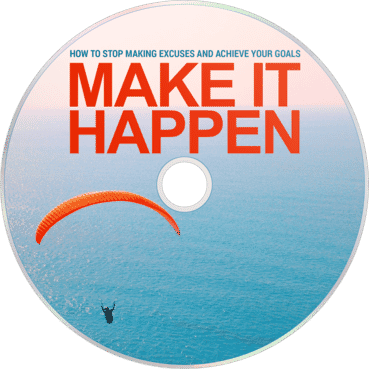 Make It Happen (How To Stop Making Excuses And Achieve Your Goals)